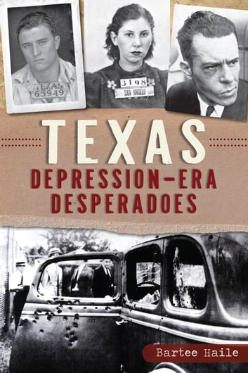 Texas Depression-era Desperadoes ebook by Bartee Haile