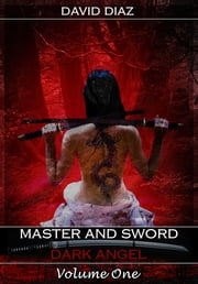 Master and Sword Dark Angel Volume One ebook by David Diaz
