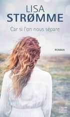 Car si l'on nous sépare - Edvard Munch et sa muse ebook by Lisa Stromme