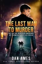 The JACK REACHER Cases (The Last Man To Murder) ebook by Dan Ames