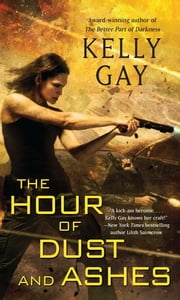 The Hour of Dust and Ashes ebook by Kelly Gay