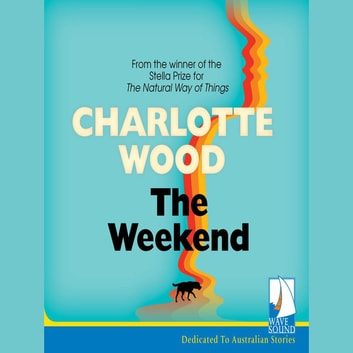The Weekend audiobook by Charlotte Wood