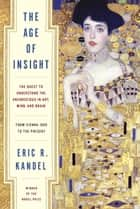 The Age of Insight ebook by Eric Kandel