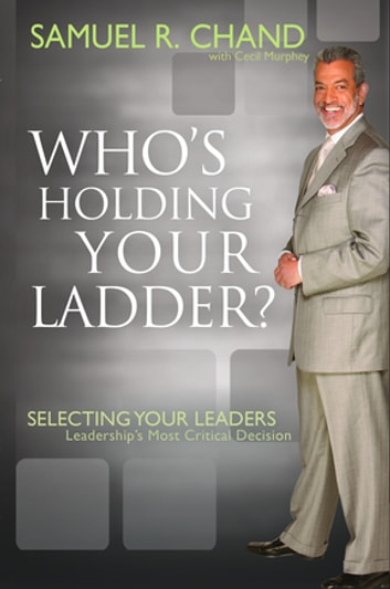 Whos holding your ladder ebook by samuel chand 9781629116136 selecting your leaders leaderships most critical decision ebook by fandeluxe PDF