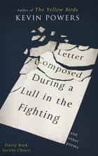 Letter Composed During a Lull in the Fighting ebook by Kevin Powers
