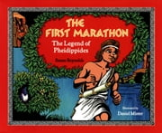 The First Marathon - The Legend of Pheidippides ebook by Susan Reynolds,Daniel Minter