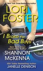 I Brake For Bad Boys ebook by Lori Foster, Janelle Denison, Shannon McKenna