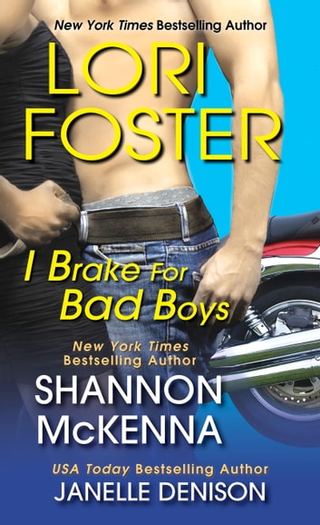 I Brake For Bad Boys ebook by Lori Foster,Janelle Denison,Shannon McKenna