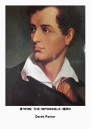 Byron: The Impossible Hero ebook by Derek Parker