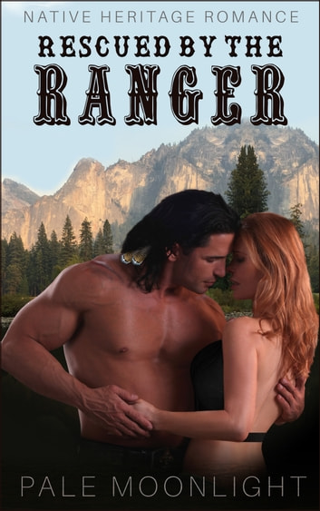 Rescued By The Ranger ebook by Pale Moonlight