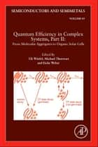 Quantum Efficiency in Complex Systems, Part II: From Molecular Aggregates to Organic Solar Cells ebook by Uli Wurfel,Michael Thorwart,Eicke R. Weber