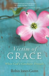 Victim of Grace - When God's Goodness Prevails ebook by Robin Jones Gunn