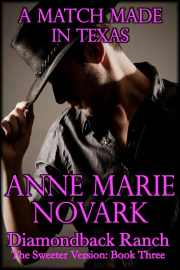 A Match Made In Texas: The Sweeter Version: Book Three ebook by Anne Marie Novark
