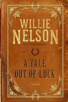 A Tale Out of Luck - A Novel ebook by Willie Nelson, Mike Blakely