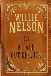 A Tale Out of Luck - A Novel ebook by Willie Nelson,Mike Blakely