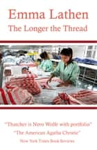 The Longer the Thread ebook by Emma Lathen
