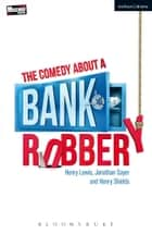 The Comedy About a Bank Robbery ebook by Mr Henry Shields, Jonathan Sayer, Mr Henry Lewis