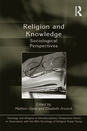 Religion and Knowledge - Sociological Perspectives ebook by Elisabeth Arweck,Mathew Guest