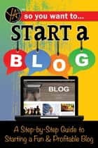 So You Want to Start a Blog: A Step-by-Step Guide to Starting a Fun & Profitable Blog ebook by Rebekah Sack