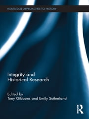 Integrity and Historical Research ebook by Tony Gibbons,Emily Sutherland
