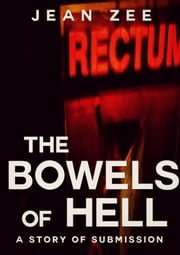 The Bowels of Hell: A Body Horror and Submission Tale ebook by Jean Zee