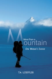 More Than a Mountain - One Woman's Everest ebook by TA Loeffler
