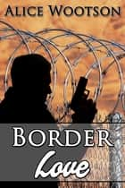 Border Love ebook by Alice Wootson