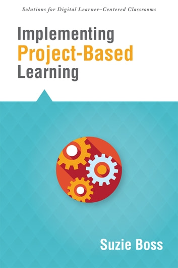 Implementing ProjectBased Learning ebook by Suzie Boss