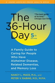 The 36-Hour Day - A Family Guide to Caring for People Who Have Alzheimer Disease, Related Dementias, and Memory Loss ebook by Nancy L. Mace,Peter V. Rabins