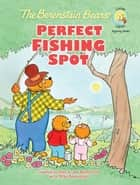 The Berenstain Bears' Perfect Fishing Spot ebook by Stan and Jan Berenstain w/ Mike Berenstain