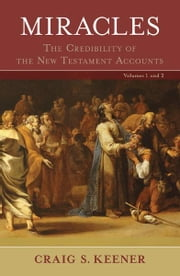 Miracles - The Credibility of the New Testament Accounts ebook by Craig S. Keener
