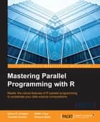 Mastering Parallel Programming with R ebook by Simon R. Chapple,Eilidh Troup,Thorsten Forster,Terence Sloan