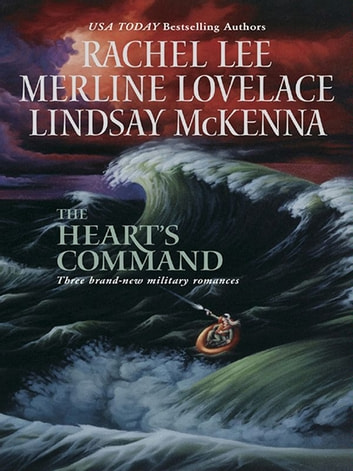 The Heart's Command: The Dream Marine\Undercover Operations\To Love and Protect - The Dream Marine\Undercover Operations\To Love and Protect ebook by Rachel Lee,Merline Lovelace,Lindsay McKenna