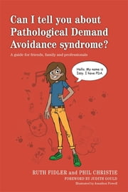 Can I tell you about Pathological Demand Avoidance syndrome? - A guide for friends, family and professionals ebook by Ruth Fidler,Phil Christie,Judith Gould,Jonathon Powell