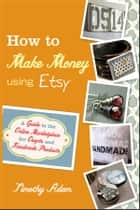 How to Make Money Using Etsy ebook by Timothy Adam