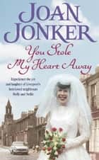 You Stole My Heart Away - A warm and humorous saga of friendship and community (Molly and Nellie series, Book 9) ebook by Joan Jonker