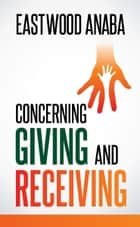 Concerning Giving and Receiving ebook by Eastwood Anaba