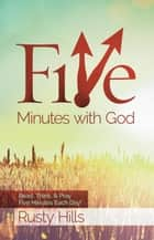 Five Minutes with God: Walking with the Savior ebook by Rusty Hills