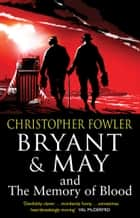 Bryant & May and the Memory of Blood - (Bryant & May Book 9) eBook by Christopher Fowler