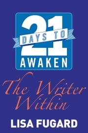 21 Days to Master Awakening the Writer Within ebook by Lisa Fugard