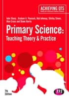 Primary Science: Teaching Theory and Practice ebook by Professor John Sharp, Mr Graham A Peacock, Mr Rob Johnsey,...