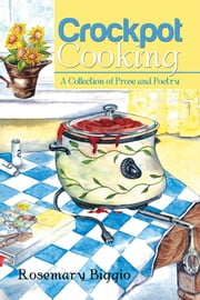 Crockpot Cooking - A Collection of Prose and Poetry ebook by Rosemary Biggio