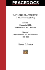 Catholic Peacemakers 1: 5. Christian Peace and the New Peoples, 400-800 ebook by Musto, Ronald G.