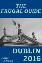 The Frugal Guide: Dublin ebook by Cory Hanson