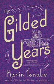 The Gilded Years - A Novel ebook by Karin Tanabe