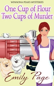 One Cup Of Flour Two Cups Of Murder - Winnona Peaks Mystery, #2 ebook by Emily Page