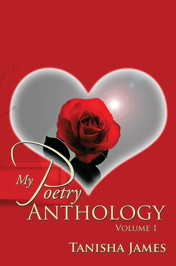 My Poetry Anthology - Volume 1 ebook by Tanisha James