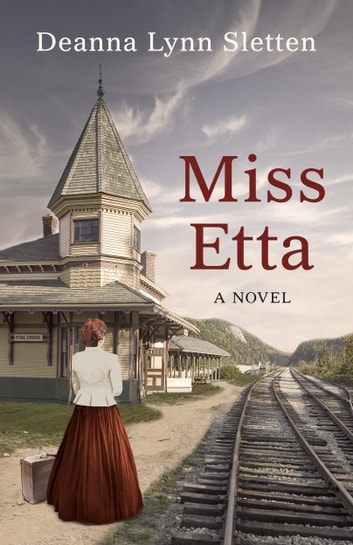 Miss Etta: A Novel ebook by Deanna Lynn Sletten