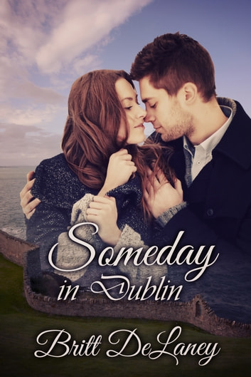 Someday In Dublin ebook by Britt DeLaney