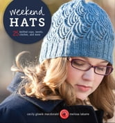 Weekend Hats - 25 Knitted Caps, Berets, Cloches, and More ebook by Cecily Glowik MacDonald,Melissa LaBarre